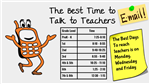 Best time to talk to teachers is on Mon, Tues, & Fri during the students PE time.