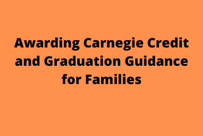 Awarding Carnegie Credit and Graduation Guidance for Families